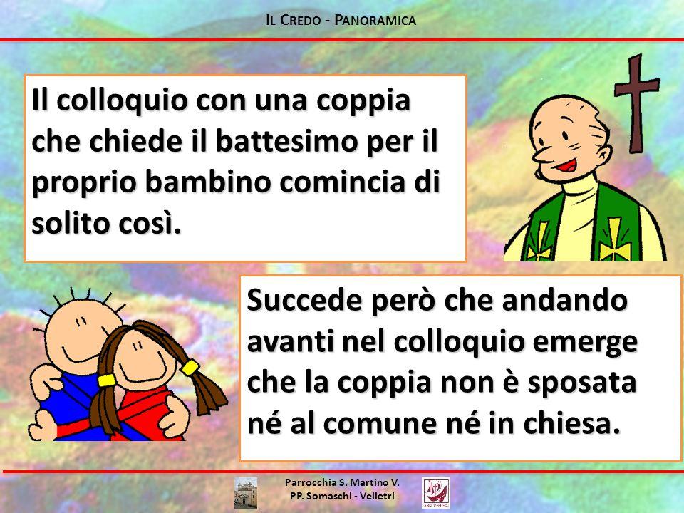 Parrocchia S. Martino V. PP. Somaschi - Velletri Il colloquio con una coppia che chiede il battesimo per il proprio bambino comincia di solito così. S