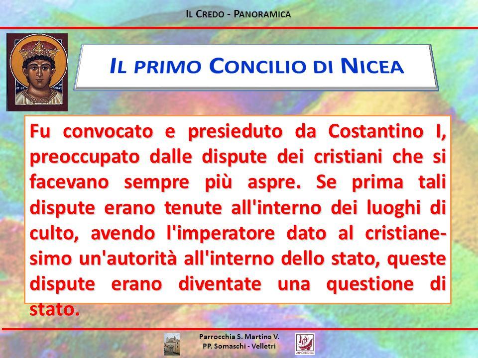 I L C REDO - P ANORAMICA Parrocchia S. Martino V. PP. Somaschi - Velletri Fu convocato e presieduto da Costantino I, preoccupato dalle dispute dei cri