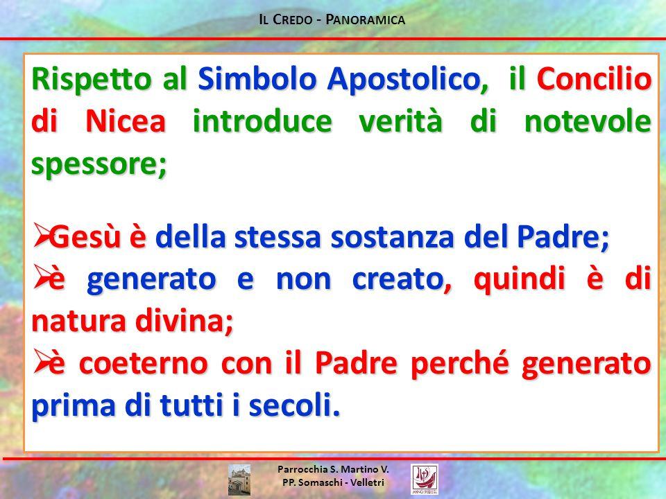 Parrocchia S. Martino V. PP. Somaschi - Velletri Rispetto al Simbolo Apostolico, il Concilio di Nicea introduce verità di notevole spessore;  Gesù è