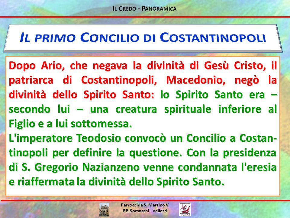 I L C REDO - P ANORAMICA Parrocchia S. Martino V. PP. Somaschi - Velletri Dopo Ario, che negava la divinità di Gesù Cristo, il patriarca di Costantino