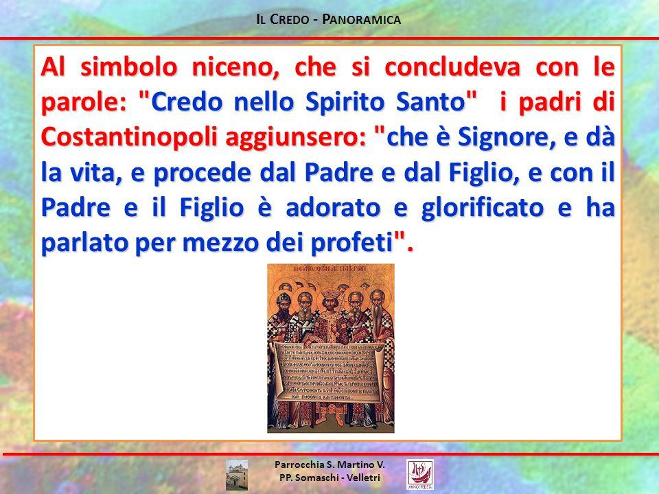 I L C REDO - P ANORAMICA Parrocchia S. Martino V. PP. Somaschi - Velletri Al simbolo niceno, che si concludeva con le parole: