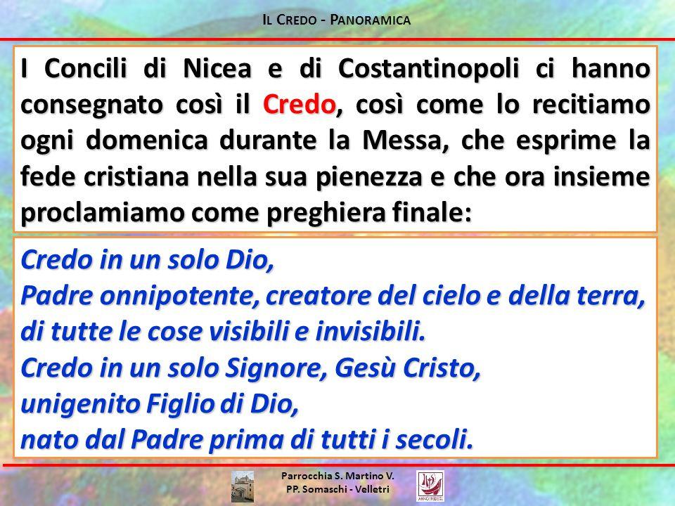 I L C REDO - P ANORAMICA Parrocchia S. Martino V. PP. Somaschi - Velletri I Concili di Nicea e di Costantinopoli ci hanno consegnato così il Credo, co