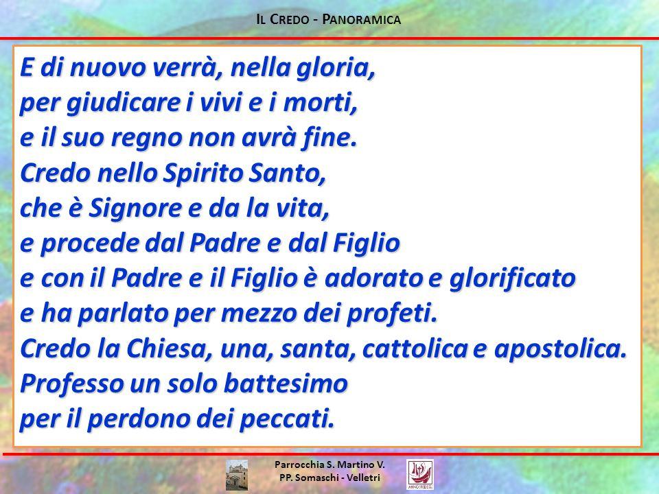 I L C REDO - P ANORAMICA Parrocchia S. Martino V. PP. Somaschi - Velletri E di nuovo verrà, nella gloria, per giudicare i vivi e i morti, e il suo reg
