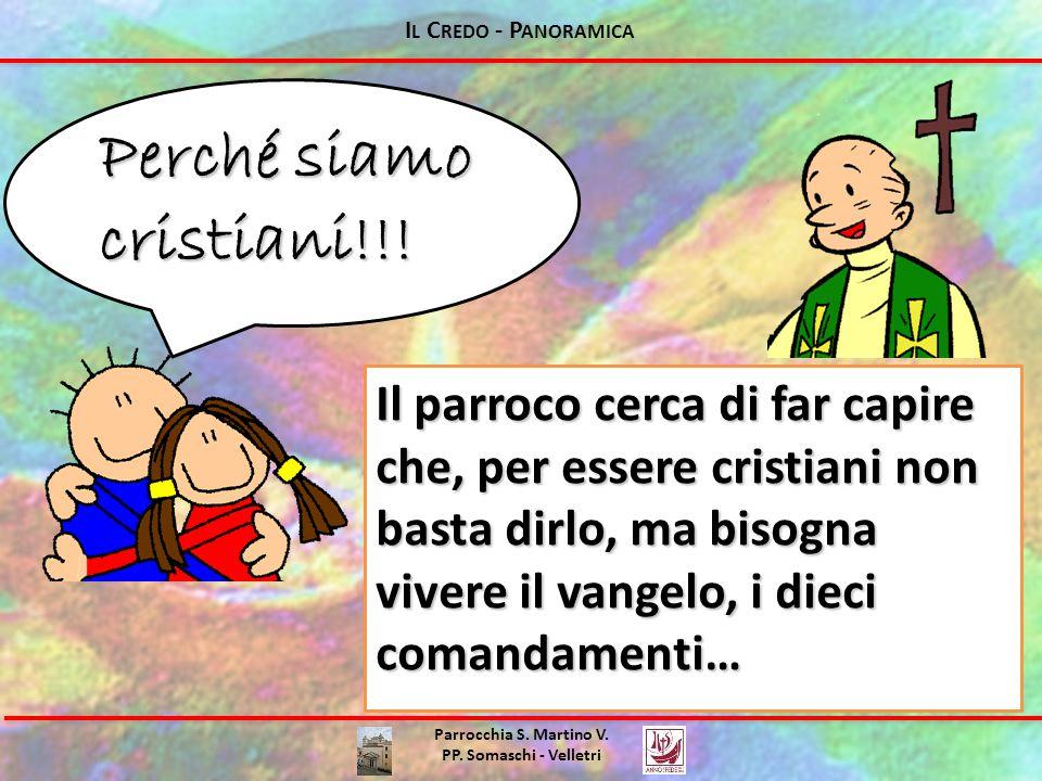 Parrocchia S. Martino V. PP. Somaschi - Velletri Perché siamo cristiani!!! Il parroco cerca di far capire che, per essere cristiani non basta dirlo, m
