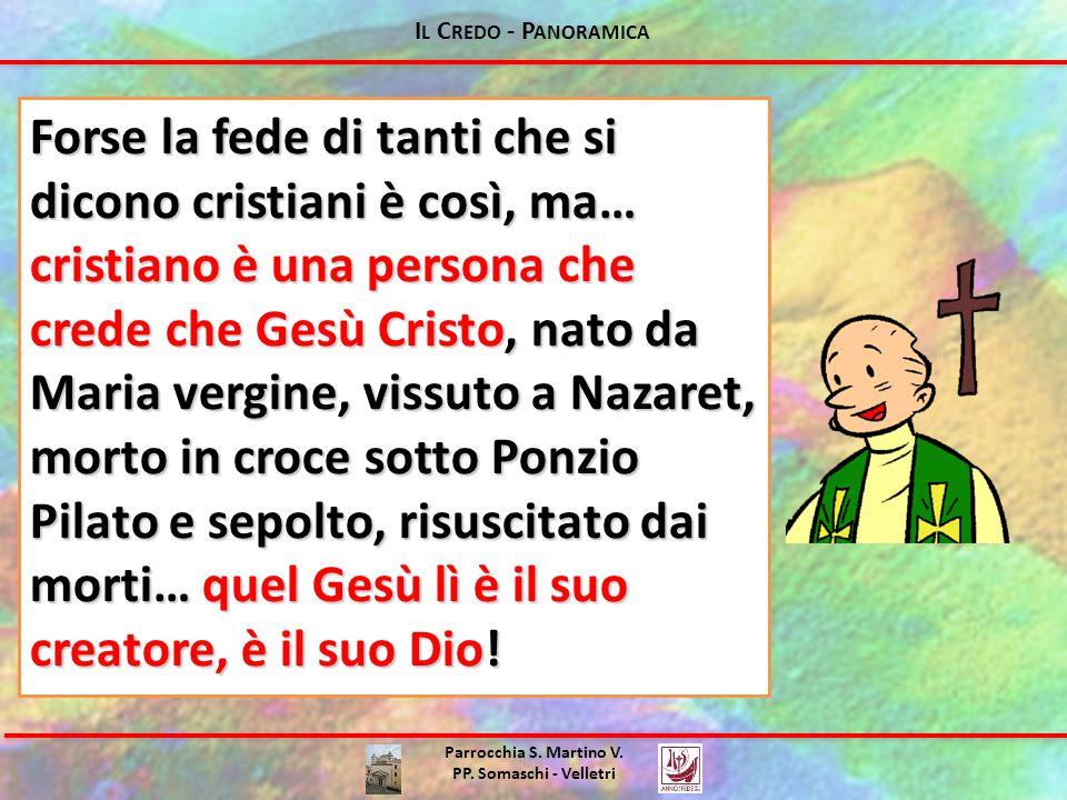 Parrocchia S. Martino V. PP. Somaschi - Velletri Forse la fede di tanti che si dicono cristiani è così, ma… cristiano è una persona che crede che Gesù
