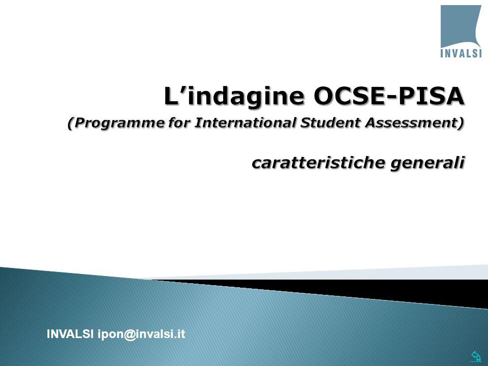   Sviluppato da: Organizzazione per la Cooperazione e lo Sviluppo Economico (OECD – OCDE – OCSE)  PISA-Programme for International Student Assessment ◦Indagine internazionale promossa per rilevare le competenze dei quindicenni scolarizzati.