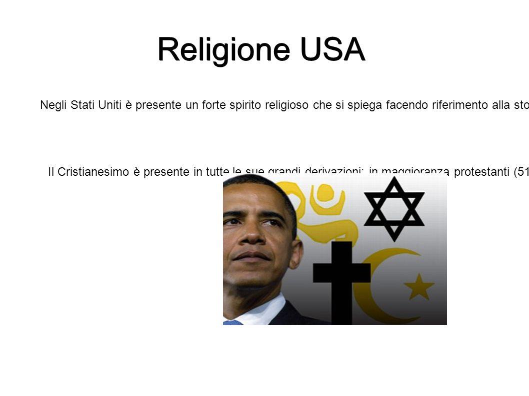 Religione USA Negli Stati Uniti è presente un forte spirito religioso che si spiega facendo riferimento alla storia e alla costituzione materiale del