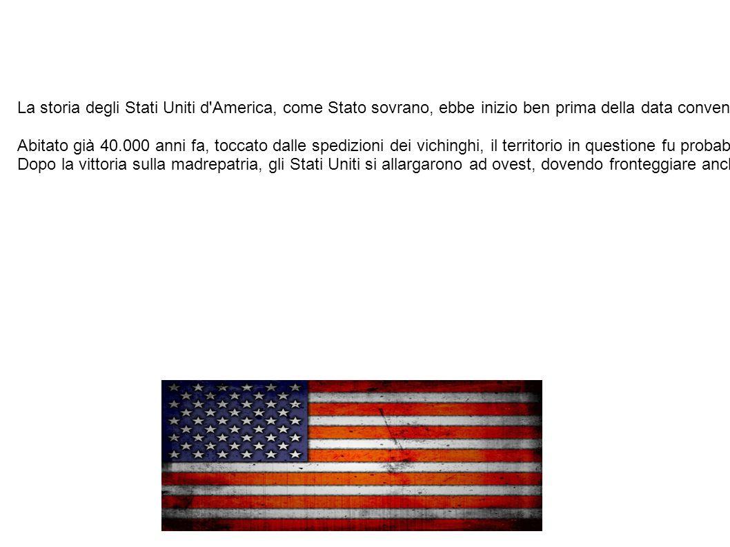 La storia degli usa La storia degli Stati Uniti d'America, come Stato sovrano, ebbe inizio ben prima della data convenzionale del 4 luglio 1776, quand