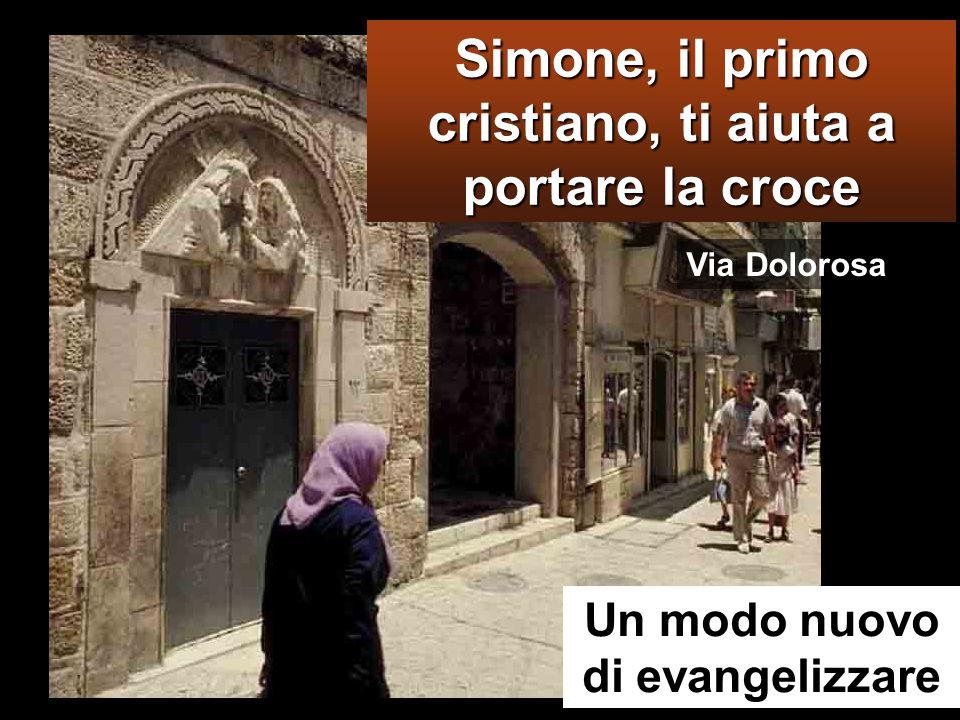 VIA DOLOROSA Costrinsero a portare la sua croce un tale che passava, un certo Simone di Cirene, che veniva dalla campagna, padre di Alessandro e di Ru