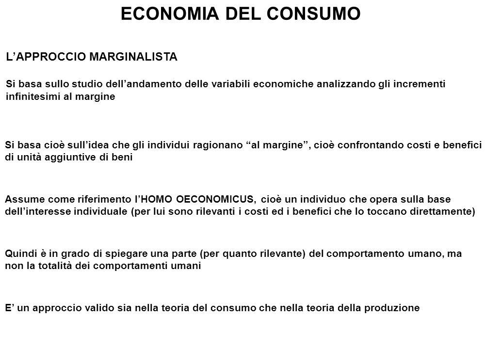 ECONOMIA DEL CONSUMO L'APPROCCIO MARGINALISTA Si basa sullo studio dell'andamento delle variabili economiche analizzando gli incrementi infinitesimi a
