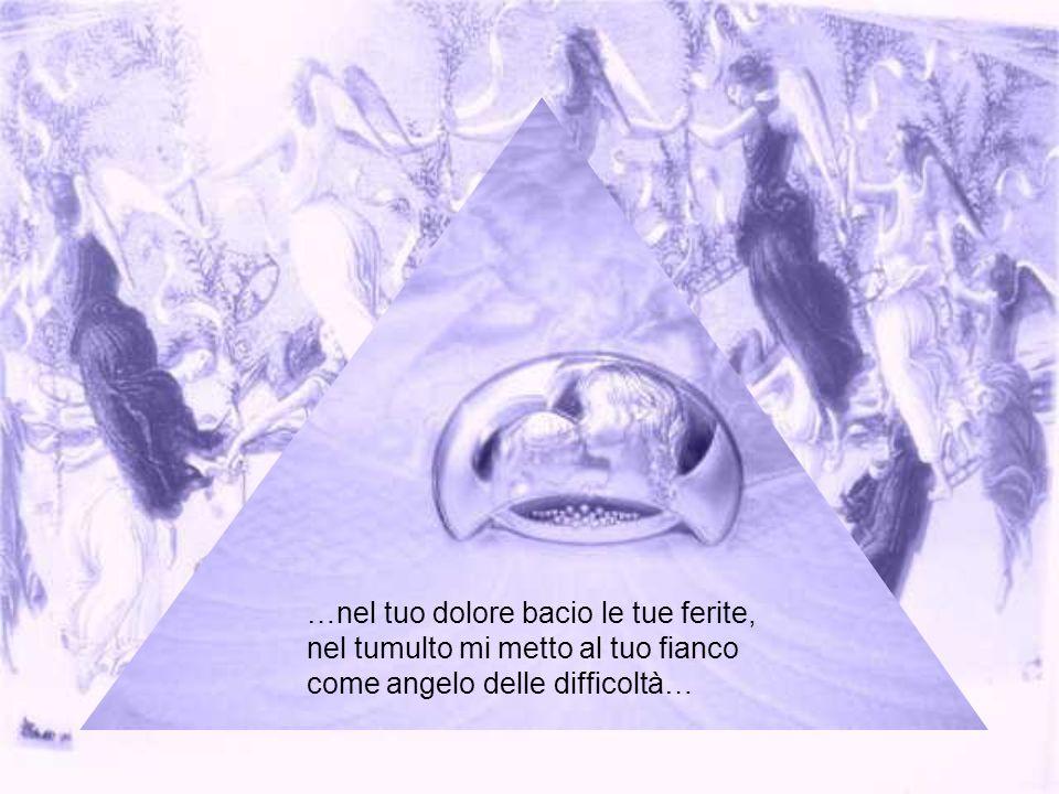 Ti avvolga la mia tenerezza…Se sei triste ti consolerò, nella tua inquietudine stendo la mano su di te…