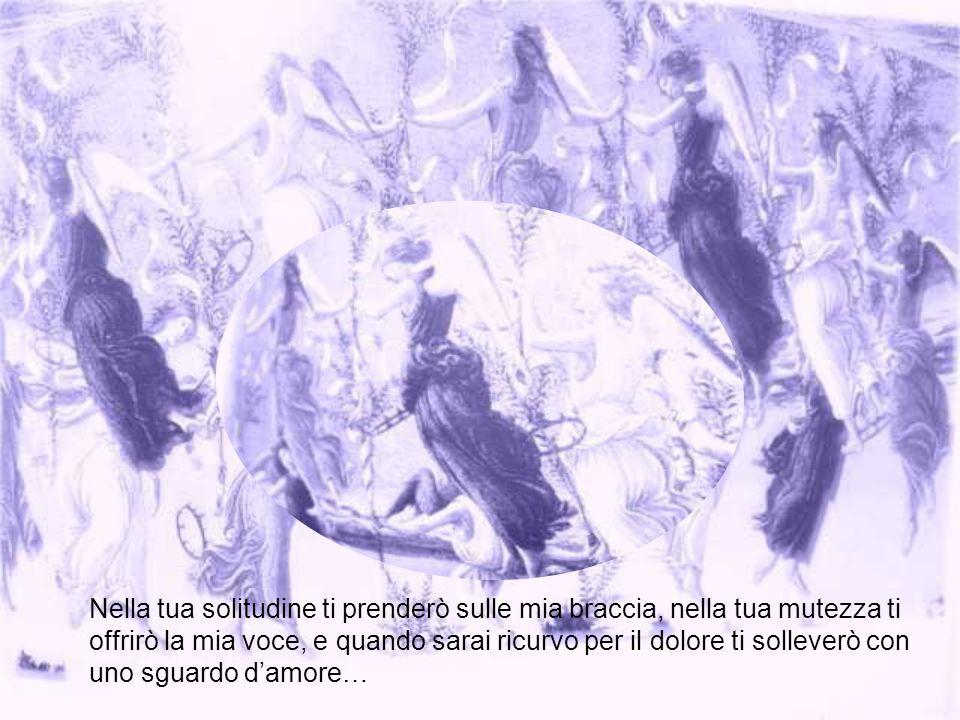 …nel tuo dolore bacio le tue ferite, nel tumulto mi metto al tuo fianco come angelo delle difficoltà…
