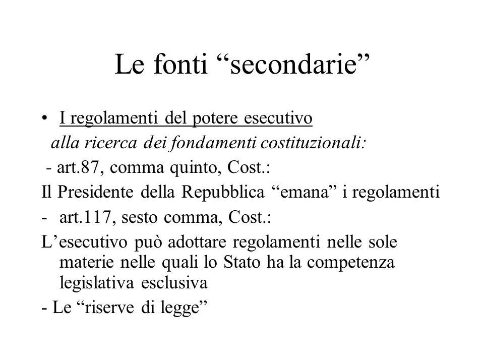 """Le fonti """"secondarie"""" I regolamenti del potere esecutivo alla ricerca dei fondamenti costituzionali: - art.87, comma quinto, Cost.: Il Presidente dell"""
