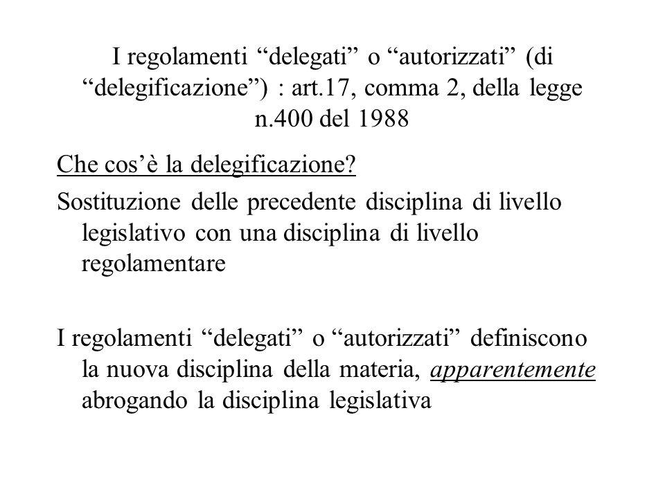 """I regolamenti """"delegati"""" o """"autorizzati"""" (di """"delegificazione"""") : art.17, comma 2, della legge n.400 del 1988 Che cos'è la delegificazione? Sostituzio"""