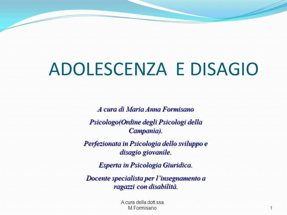 A cura della dott.ssa M.Formisano - ADOLESCENZA E'un periodo contrassegnato da una serie di modificazioni psicofisiche, essa non può che essere che un momento cruciale nella formazione dell'identità.