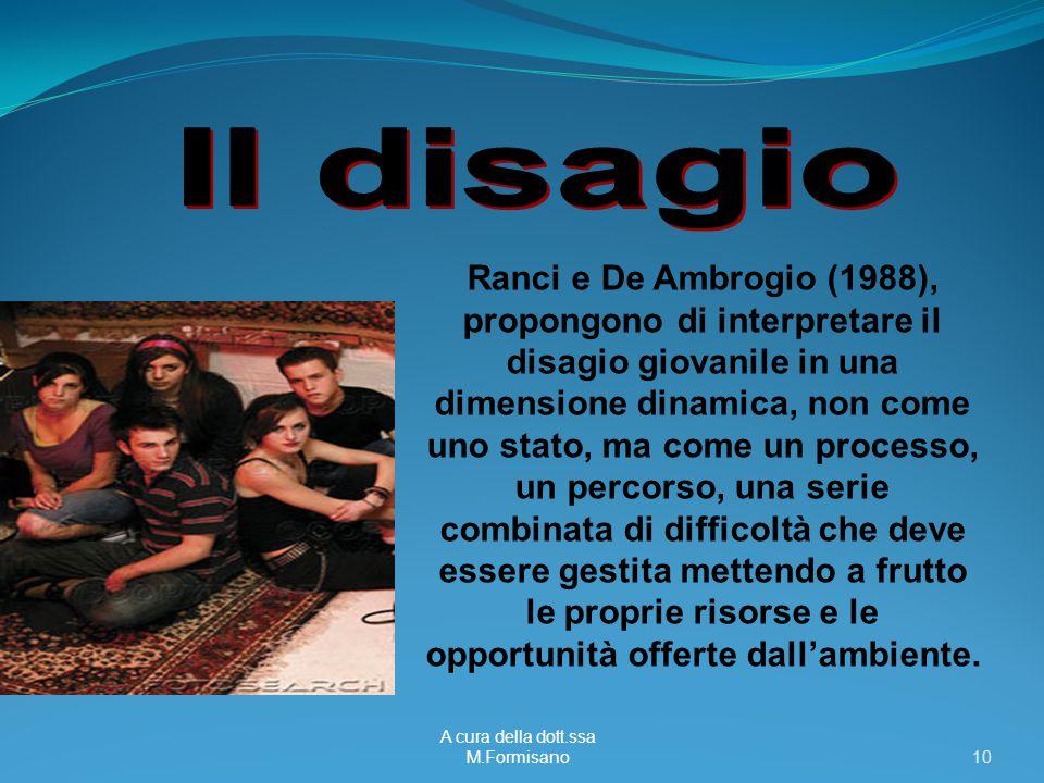 A cura della dott.ssa M.Formisano - 10 Ranci e De Ambrogio (1988), propongono di interpretare il disagio giovanile in una dimensione dinamica, non com