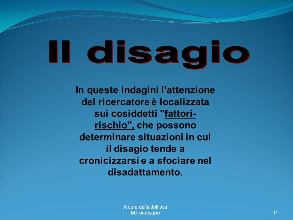 A cura della dott.ssa M.Formisano - 11 In queste indagini l'attenzione del ricercatore è localizzata sui cosiddetti