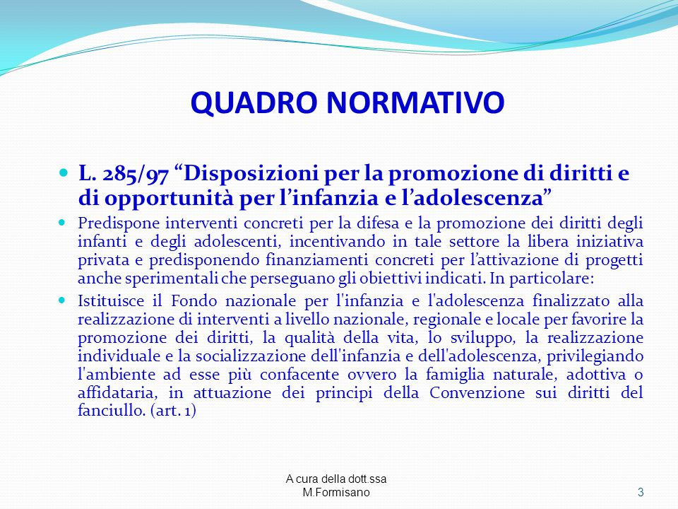 """A cura della dott.ssa M.Formisano - QUADRO NORMATIVO L. 285/97 """"Disposizioni per la promozione di diritti e di opportunità per l'infanzia e l'adolesce"""