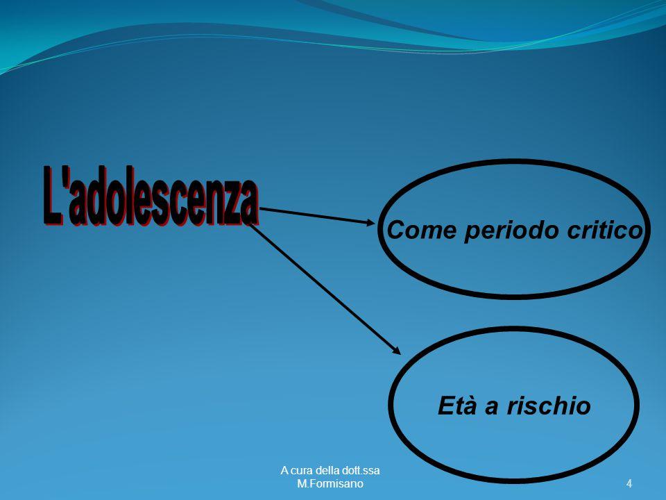 A cura della dott.ssa M.Formisano - 4 Come periodo critico Età a rischio