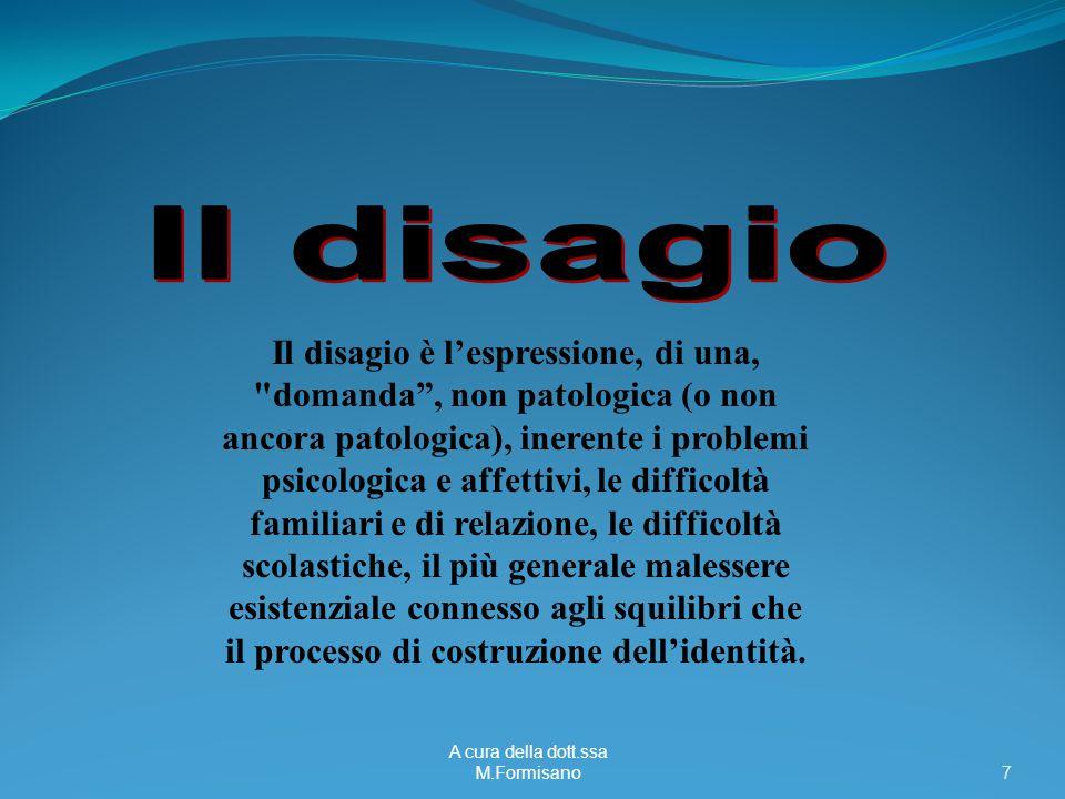 A cura della dott.ssa M.Formisano - 7 Il disagio è l'espressione, di una,