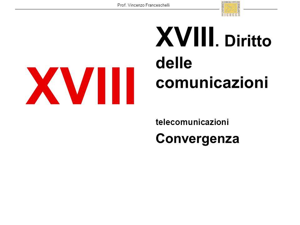 Prof. Vincenzo Franceschelli XVIII XVIII. Diritto delle comunicazioni telecomunicazioni Convergenza