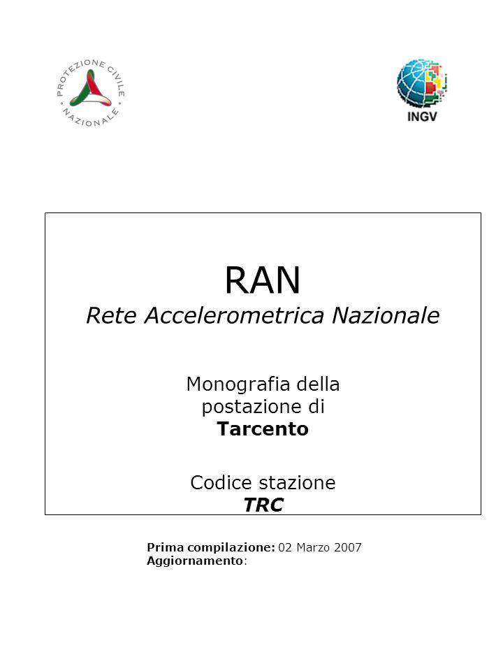 RAN Rete Accelerometrica Nazionale Monografia della postazione di Tarcento Codice stazione TRC Prima compilazione: 02 Marzo 2007 Aggiornamento:
