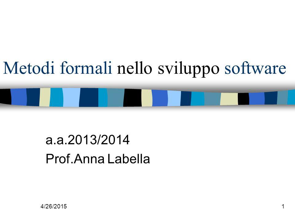 4/26/20151 Metodi formali nello sviluppo software a.a.2013/2014 Prof.Anna Labella