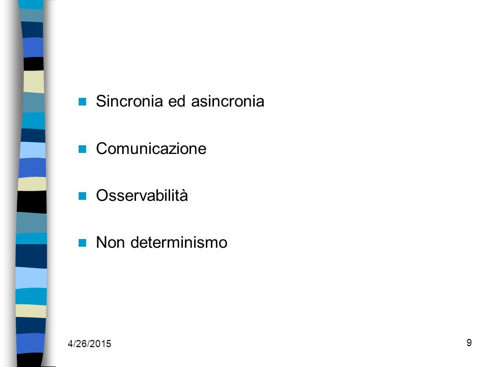 4/26/2015 9 Sincronia ed asincronia Comunicazione Osservabilità Non determinismo