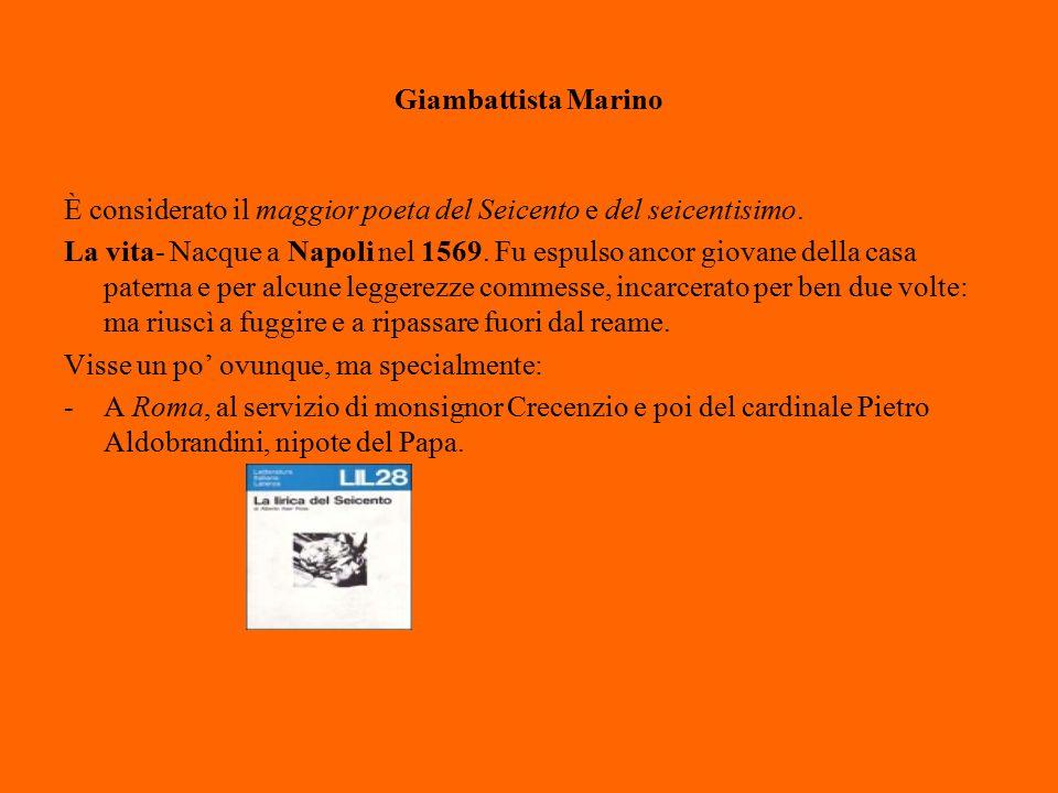 Giambattista Marino È considerato il maggior poeta del Seicento e del seicentisimo.