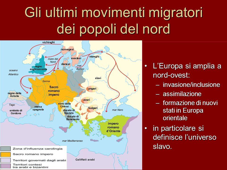 Gli ultimi movimenti migratori dei popoli del nord L'Europa si amplia a nord-ovest: –i–invasione/inclusione –a–assimilazione –f–formazione di nuovi st