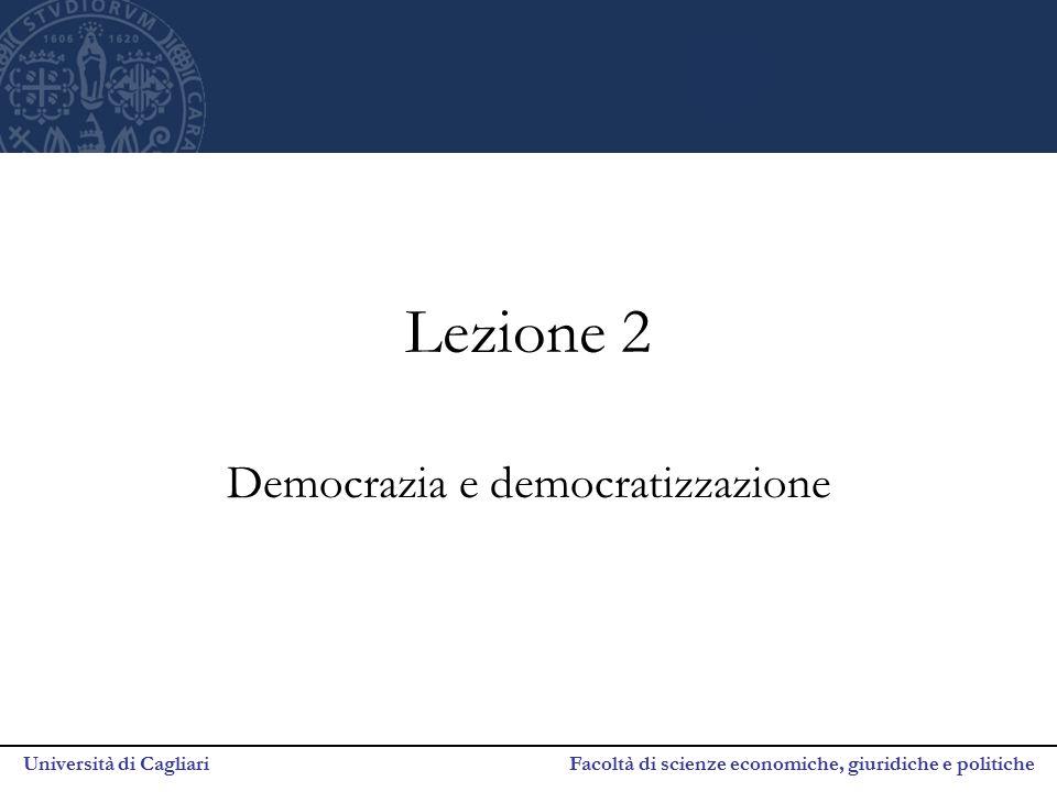 Università di Cagliari Facoltà di scienze economiche, giuridiche e politiche Lezione 2 Democrazia e democratizzazione