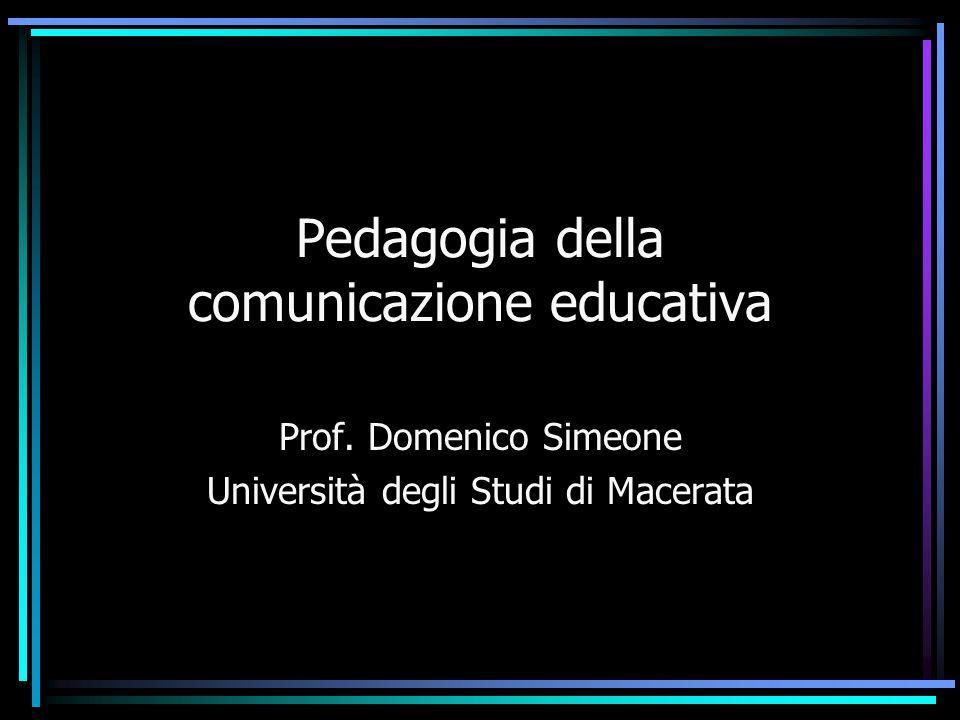 Pedagogia della comunicazione educativa Prof. Domenico Simeone Università degli Studi di Macerata
