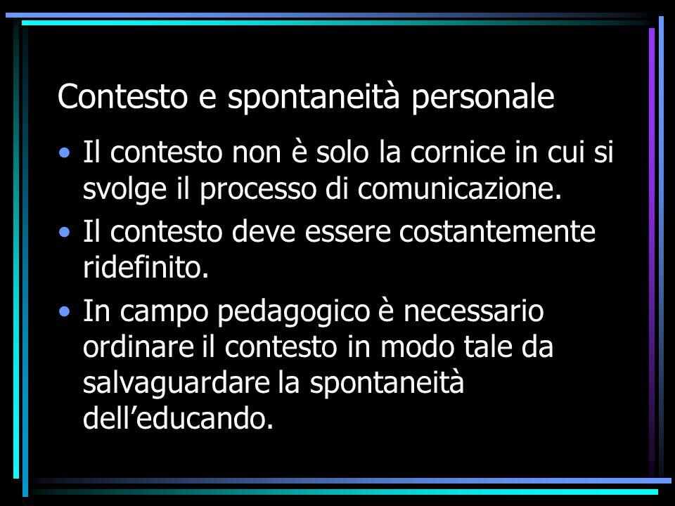 Contesto e spontaneità personale Il contesto non è solo la cornice in cui si svolge il processo di comunicazione. Il contesto deve essere costantement
