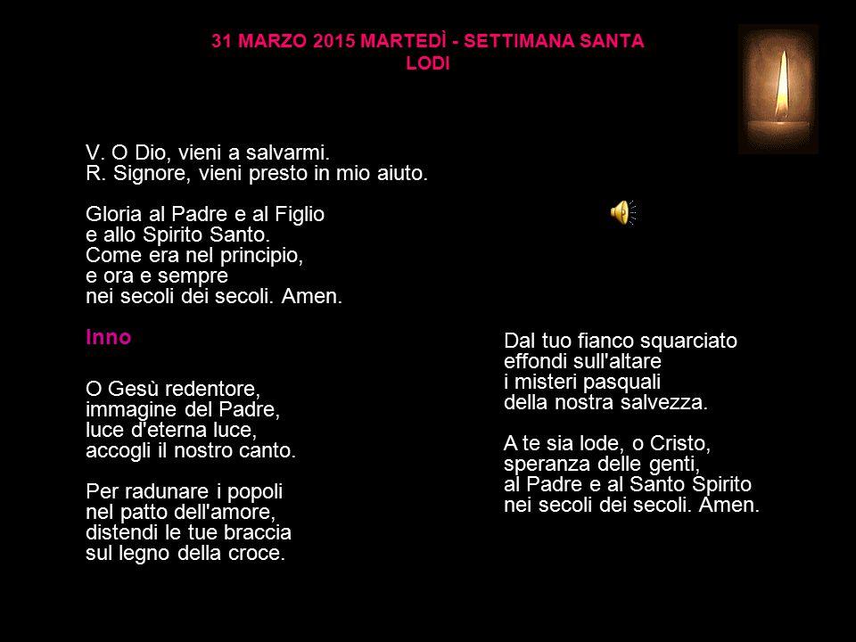 31 MARZO 2015 MARTEDÌ - SETTIMANA SANTA LODI V.O Dio, vieni a salvarmi.