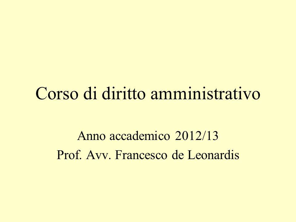 Corso di diritto amministrativo Anno accademico 2012/13 Prof. Avv. Francesco de Leonardis