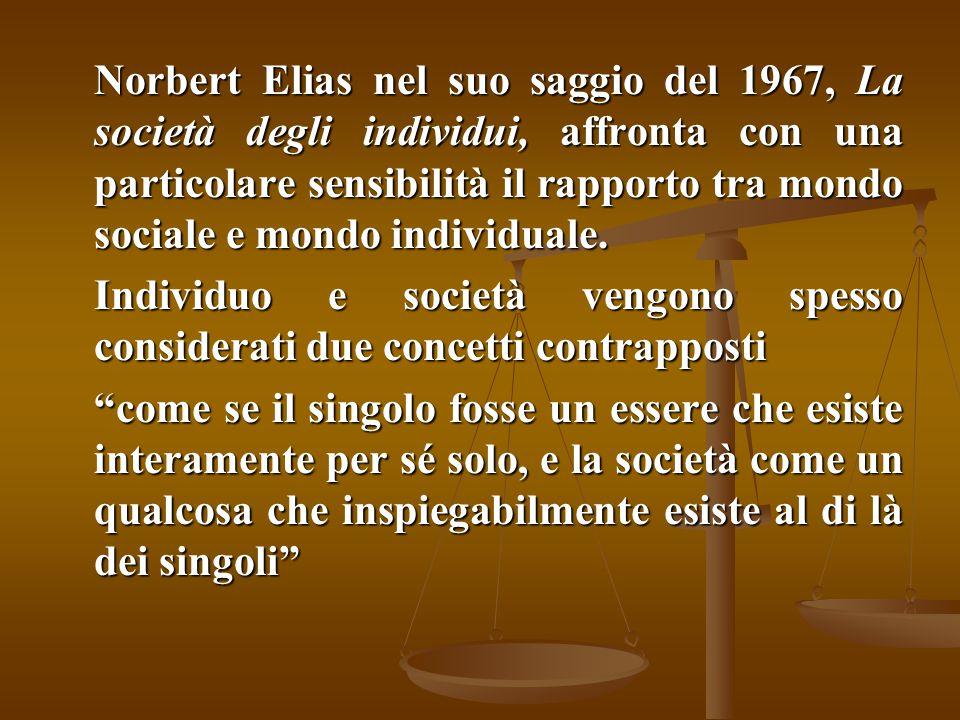 Norbert Elias nel suo saggio del 1967, La società degli individui, affronta con una particolare sensibilità il rapporto tra mondo sociale e mondo indi