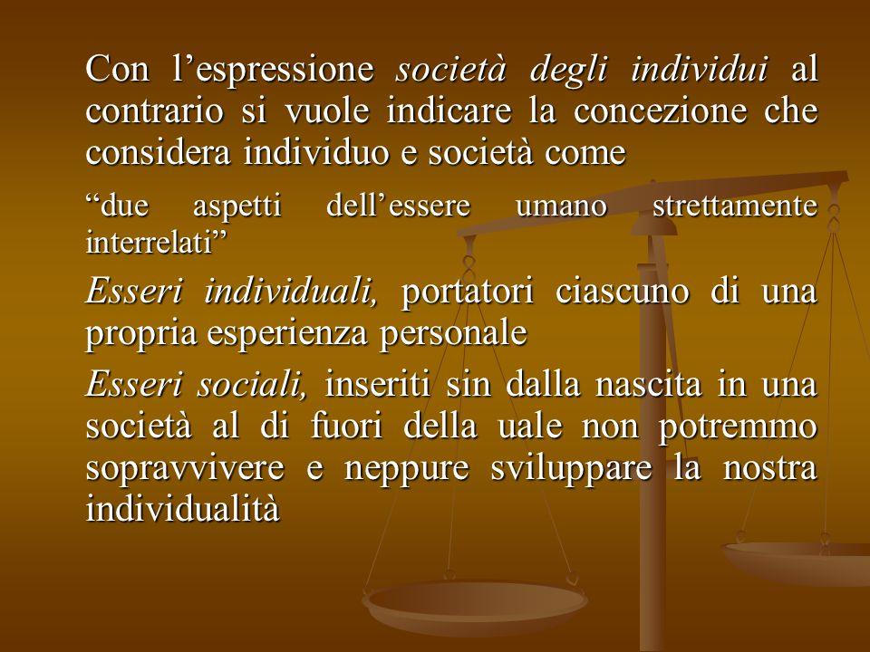 """Con l'espressione società degli individui al contrario si vuole indicare la concezione che considera individuo e società come """"due aspetti dell'essere"""