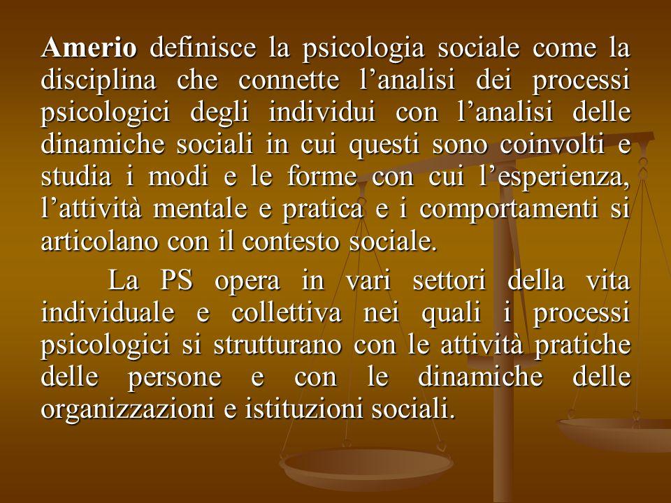 Amerio definisce la psicologia sociale come la disciplina che connette l'analisi dei processi psicologici degli individui con l'analisi delle dinamich