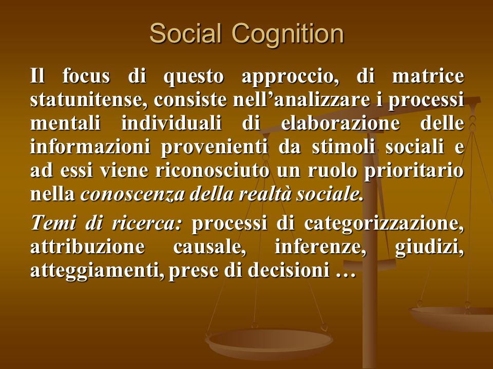 Social Cognition Il focus di questo approccio, di matrice statunitense, consiste nell'analizzare i processi mentali individuali di elaborazione delle