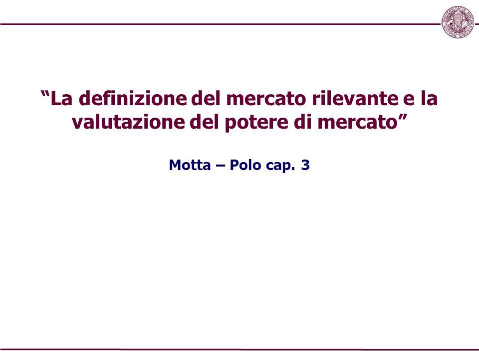 """""""La definizione del mercato rilevante e la valutazione del potere di mercato"""" Motta – Polo cap. 3"""