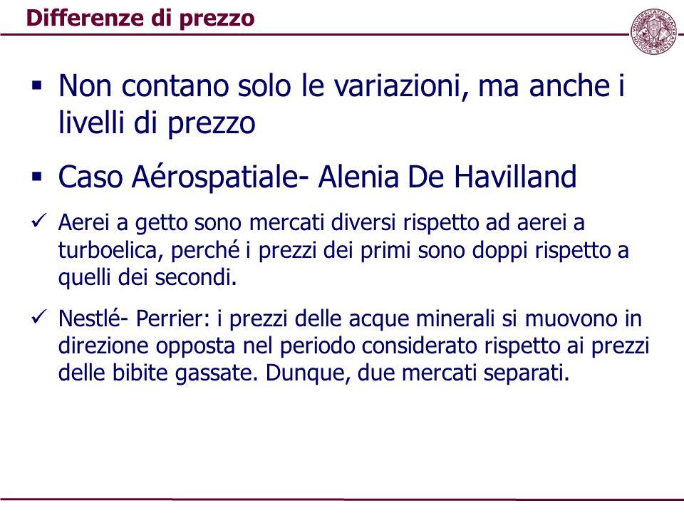 Differenze di prezzo  Non contano solo le variazioni, ma anche i livelli di prezzo  Caso Aérospatiale- Alenia De Havilland Aerei a getto sono mercat