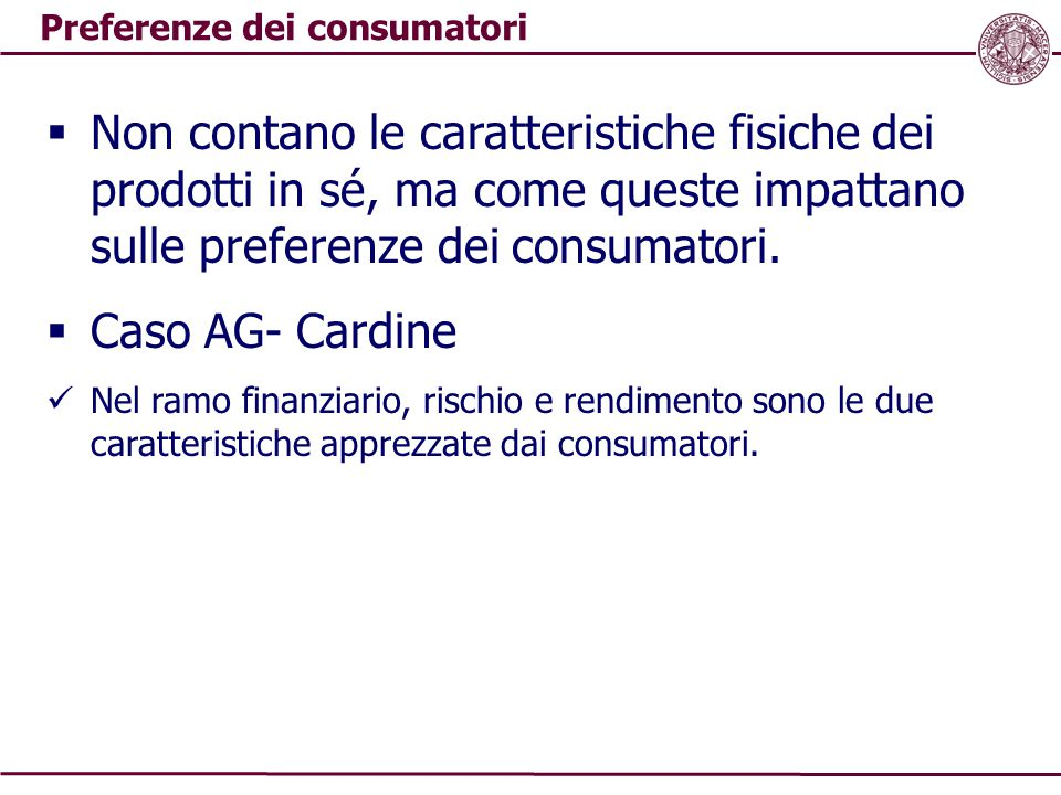 Preferenze dei consumatori  Non contano le caratteristiche fisiche dei prodotti in sé, ma come queste impattano sulle preferenze dei consumatori.  C