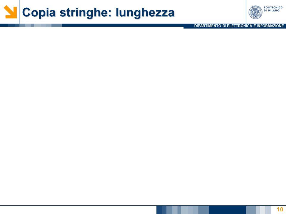 DIPARTIMENTO DI ELETTRONICA E INFORMAZIONE Copia stringhe: lunghezza 10