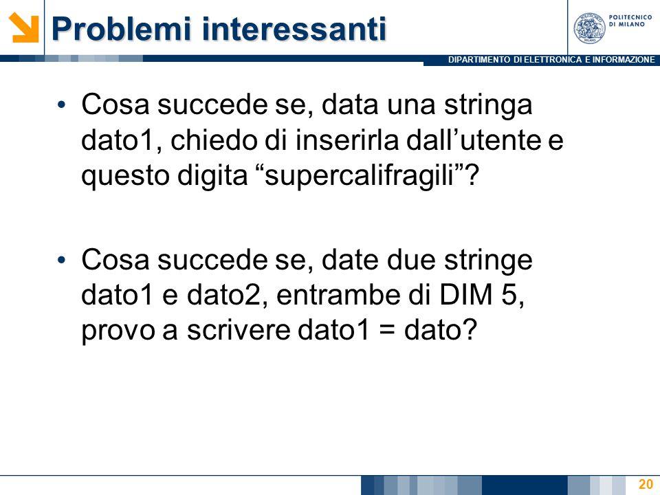 DIPARTIMENTO DI ELETTRONICA E INFORMAZIONE Problemi interessanti Cosa succede se, data una stringa dato1, chiedo di inserirla dall'utente e questo digita supercalifragili .