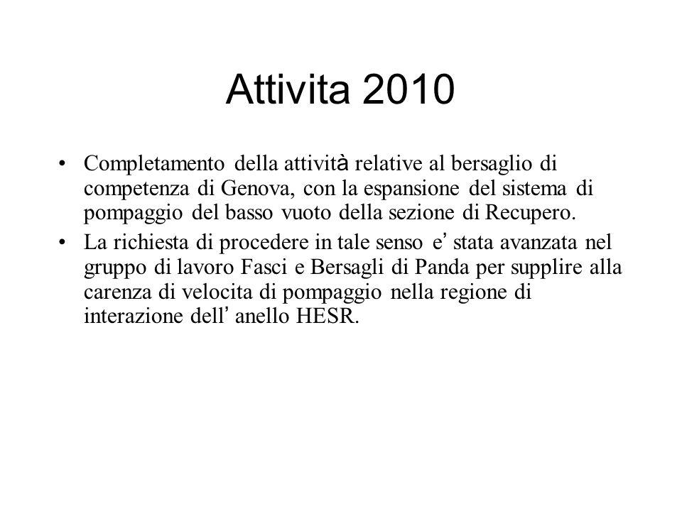 Attivita 2010 Completamento della attivit à relative al bersaglio di competenza di Genova, con la espansione del sistema di pompaggio del basso vuoto della sezione di Recupero.
