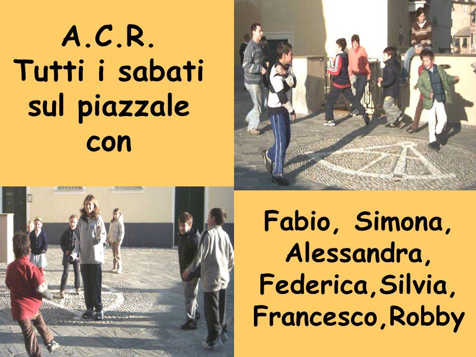 A.C.R. Tutti i sabati sul piazzale con Fabio, Simona, Alessandra, Federica,Silvia, Francesco,Robby