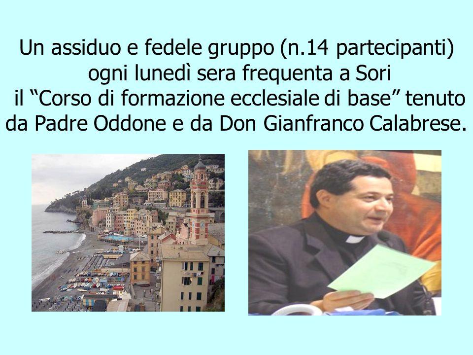 Un assiduo e fedele gruppo (n.14 partecipanti) ogni lunedì sera frequenta a Sori il Corso di formazione ecclesiale di base tenuto da Padre Oddone e da Don Gianfranco Calabrese.