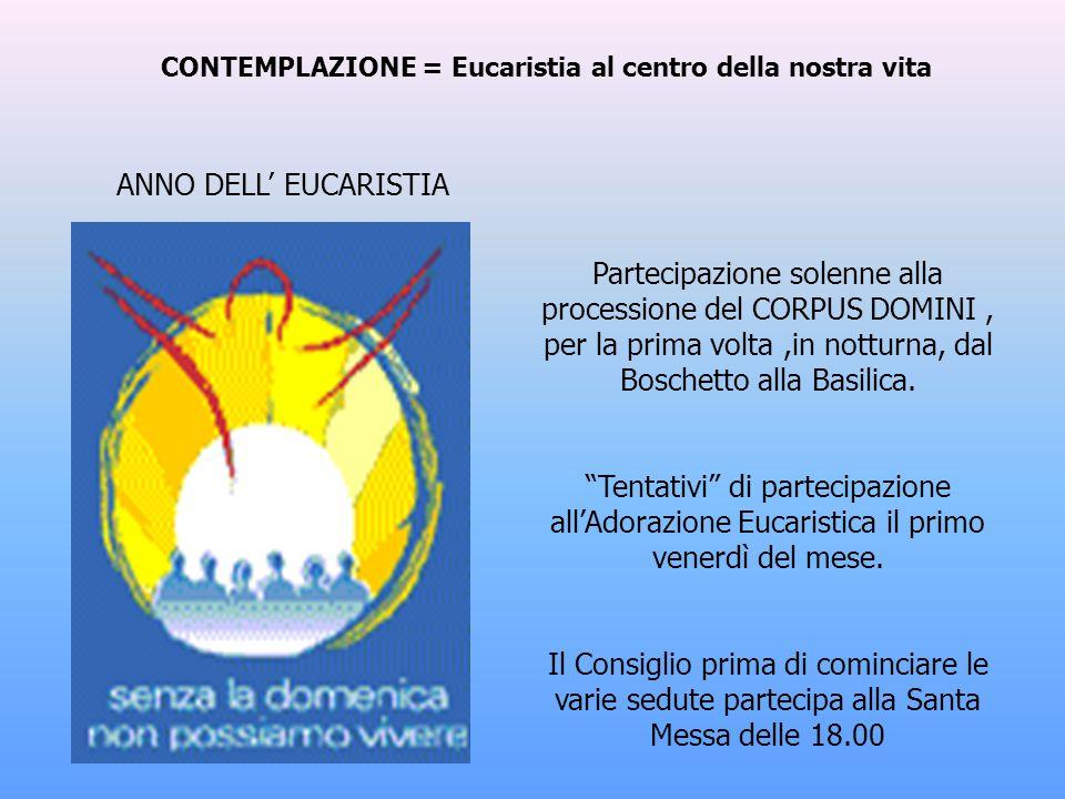 CONTEMPLAZIONE = Eucaristia al centro della nostra vita Partecipazione solenne alla processione del CORPUS DOMINI, per la prima volta,in notturna, dal Boschetto alla Basilica.