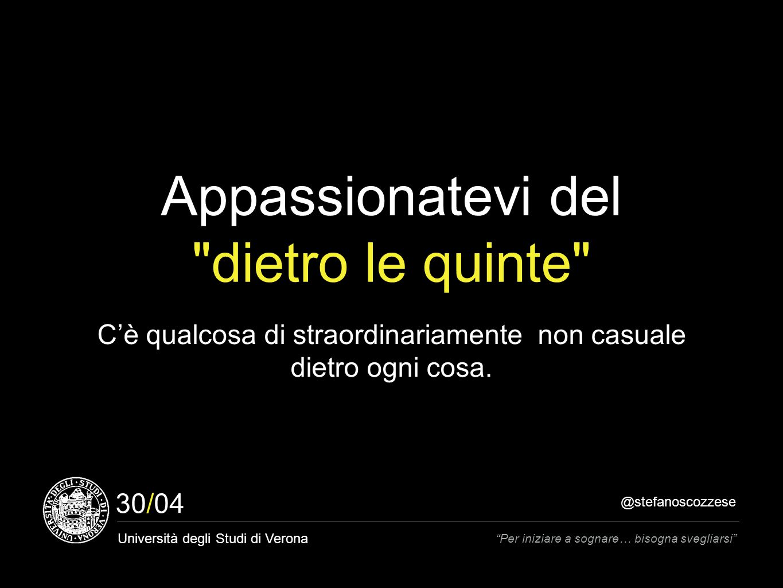 @stefanoscozzese Università degli Studi di Verona Per iniziare a sognare… bisogna svegliarsi 30/04 Appassionatevi del dietro le quinte C'è qualcosa di straordinariamente non casuale dietro ogni cosa.