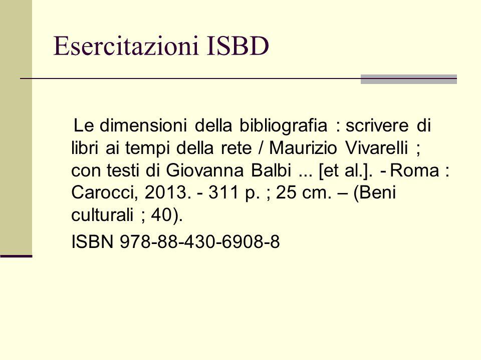 Esercitazioni ISBD Le dimensioni della bibliografia : scrivere di libri ai tempi della rete / Maurizio Vivarelli ; con testi di Giovanna Balbi...